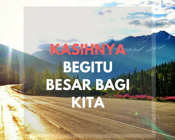 KASIHNYA BEGITU BESAR BAGI KITA by Ps. Nehemia L.