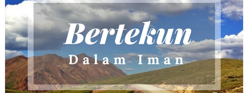 BERTEKUN DALAM IMAN   By Ps. Nehemia L.
